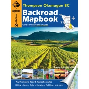 BACKROAD Mapbook: Thompson Okanagan